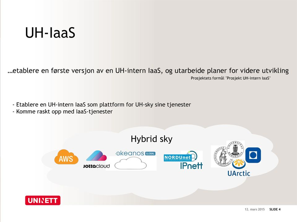 "IaaS"" - Etablere en UH-intern IaaS som plattform for UH-sky sine"