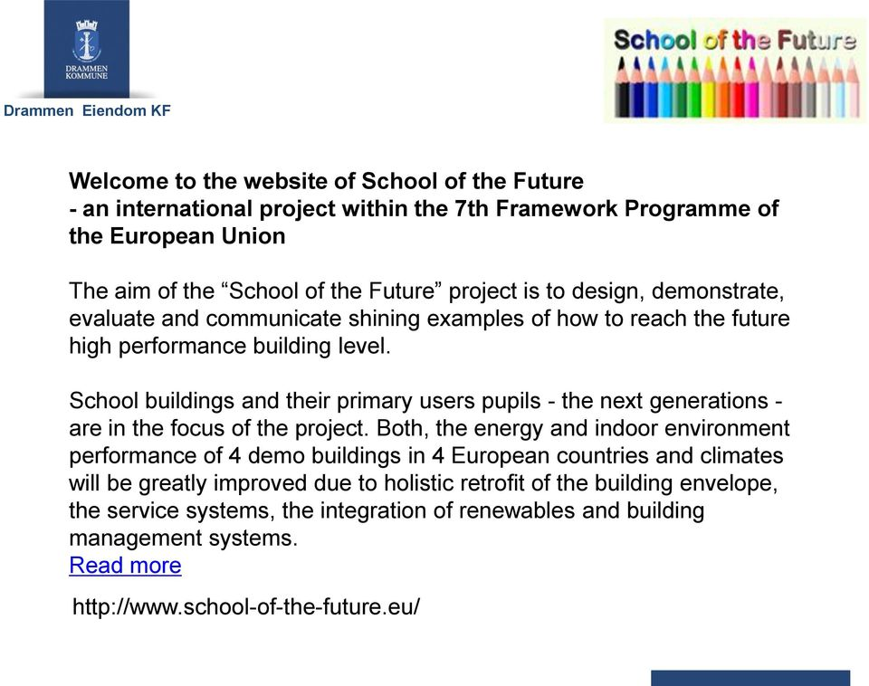 School buildings and their primary users pupils - the next generations - are in the focus of the project.