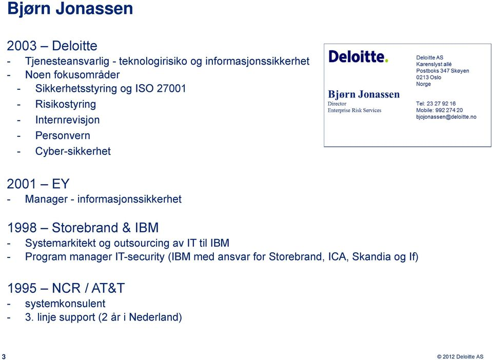 informasjonssikkerhet 1998 Storebrand & IBM - Systemarkitekt og outsourcing av IT til IBM - Program manager