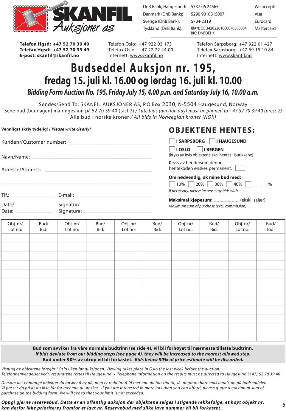 skanfil.no Budseddel Auksjon nr. 195, fredag 15. juli kl. 16.00 og lørdag 16. juli kl. 10.00 Bidding Form Auction No. 195, Friday July 15, 4.00 p.m. and Saturday July 16, 10.00 a.m. Sendes/Send To: SKANFIL Auksjoner AS, P.
