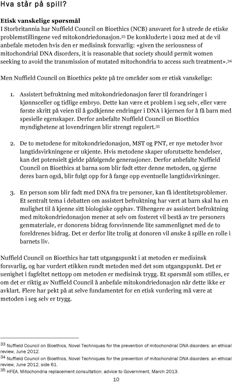 seeking to avoid the transmission of mutated mitochondria to access such treatment». 34 Men Nuffield Council on Bioethics pekte på tre områder som er etisk vanskelige: 1.