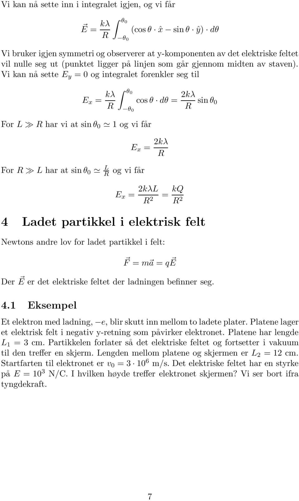 Vi kan nå sette E y = 0 og integralet forenkler seg til E x = kλ R θ0 θ 0 cos θ dθ = kλ R sin θ 0 For L R har vi at sinθ 0 1 og vi får E x = kλ R For R L har at sinθ 0 L R og vi får E x = kλl R = kq