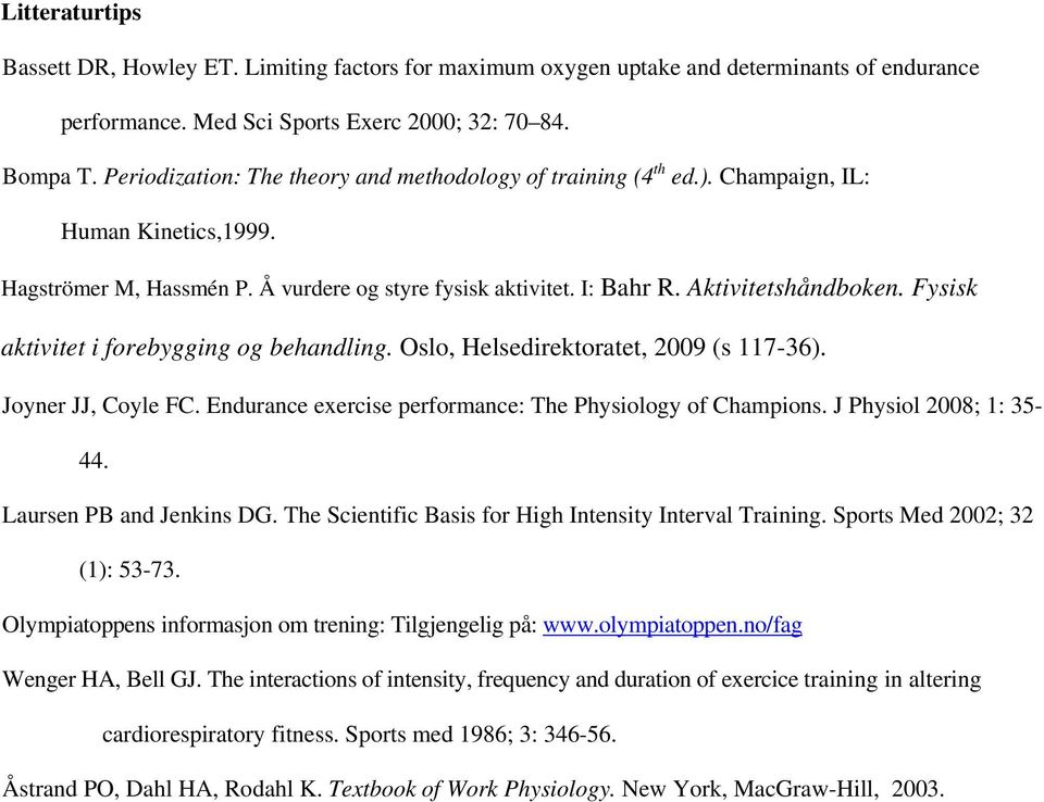 Fysisk aktivitet i forebygging og behandling. Oslo, Helsedirektoratet, 2009 (s 117-36). Joyner JJ, Coyle FC. Endurance exercise performance: The Physiology of Champions. J Physiol 2008; 1: 35-44.