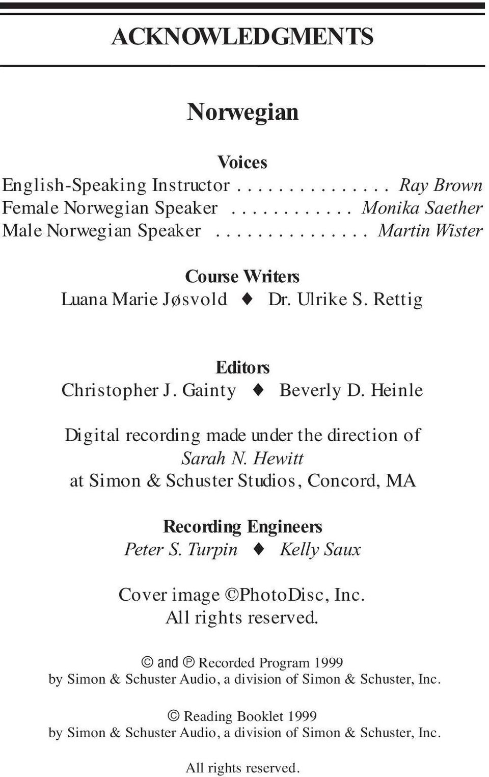 Heinle Digital recording made under the direction of Sarah N. Hewitt at Simon & Schuster Studios, Concord, MA Recording Engineers Peter S.