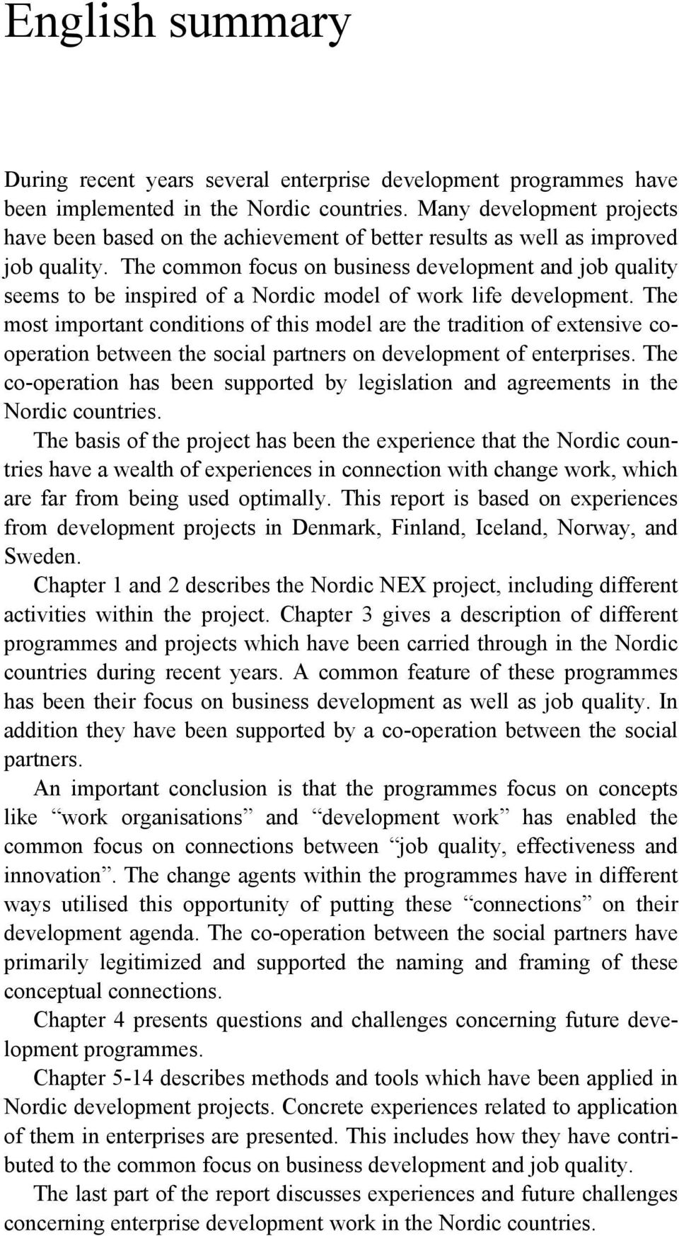 The common focus on business development and job quality seems to be inspired of a Nordic model of work life development.