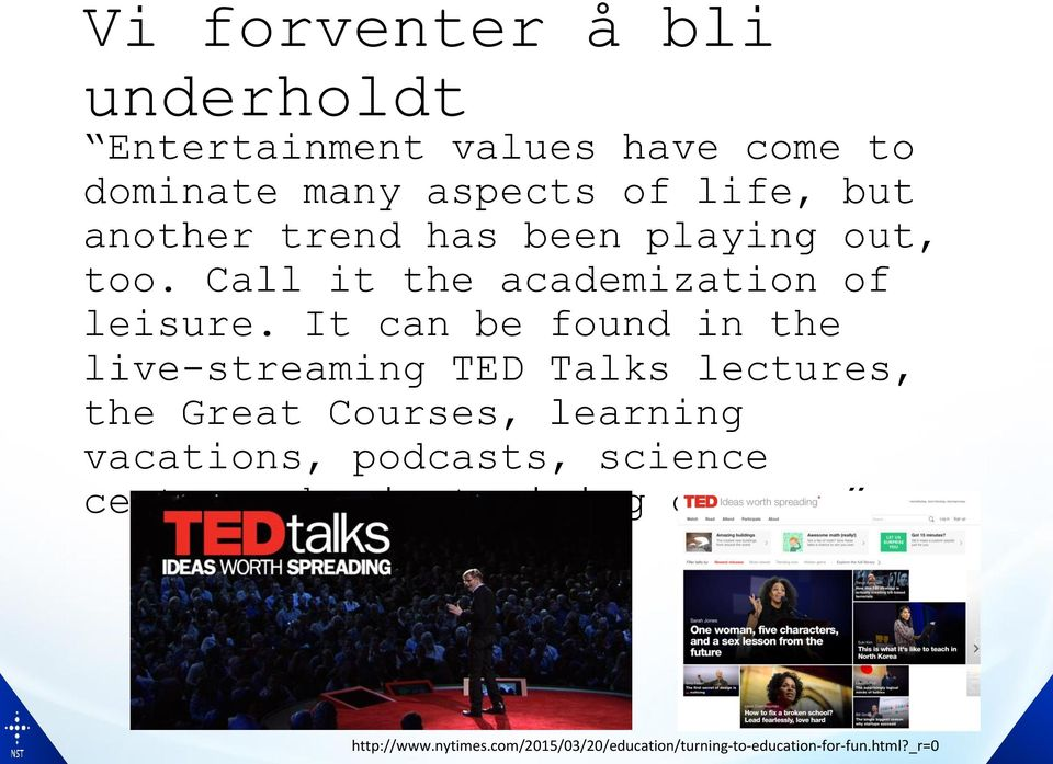 It can be found in the live-streaming TED Talks lectures, the Great Courses, learning vacations,