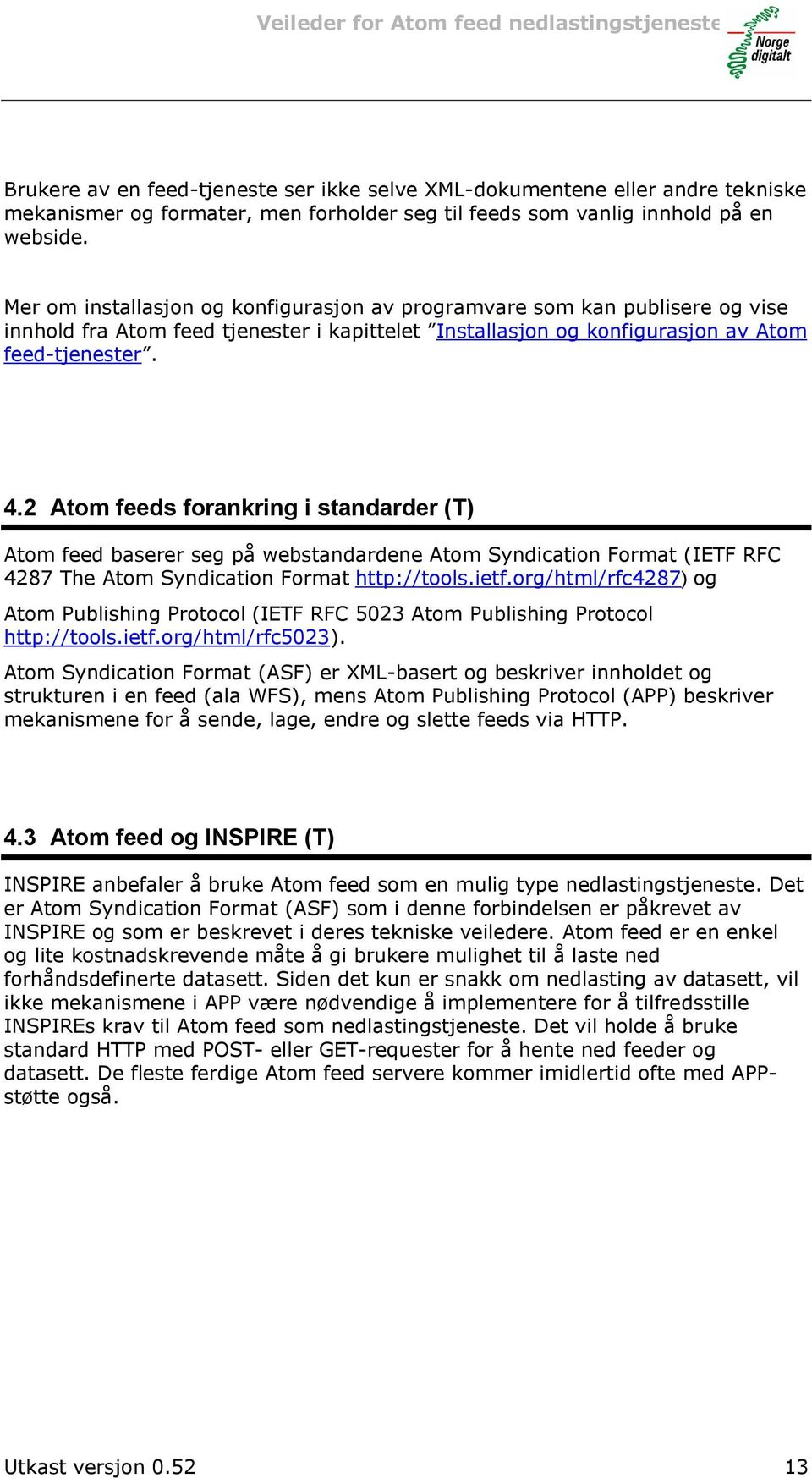 2 Atom feeds forankring i standarder (T) Atom feed baserer seg på webstandardene Atom Syndication Format (IETF RFC 4287 The Atom Syndication Format http://tools.ietf.