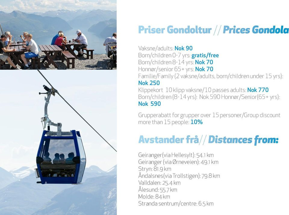 Honnør/Senior(65+ yrs): Nok 590 Grupperabatt for grupper over 15 personer/group discount more than 15 people: 10% Avstander frå// Distances from: Geiranger(via