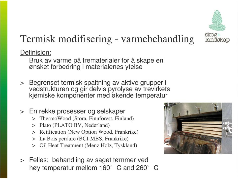rekke prosesser og selskaper > ThermoWood (Stora, Finnforest, Finland) > Plato (PLATO BV, Nederland) > Retification (New Option Wood, Frankrike) >