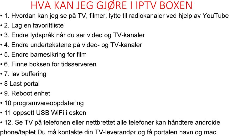 Endre barnesikring for film 6. Finne boksen for tidsserveren 7. lav buffering 8 Last portal 9.