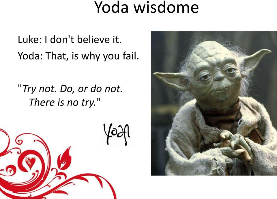 Yoda: That, is why you fail.