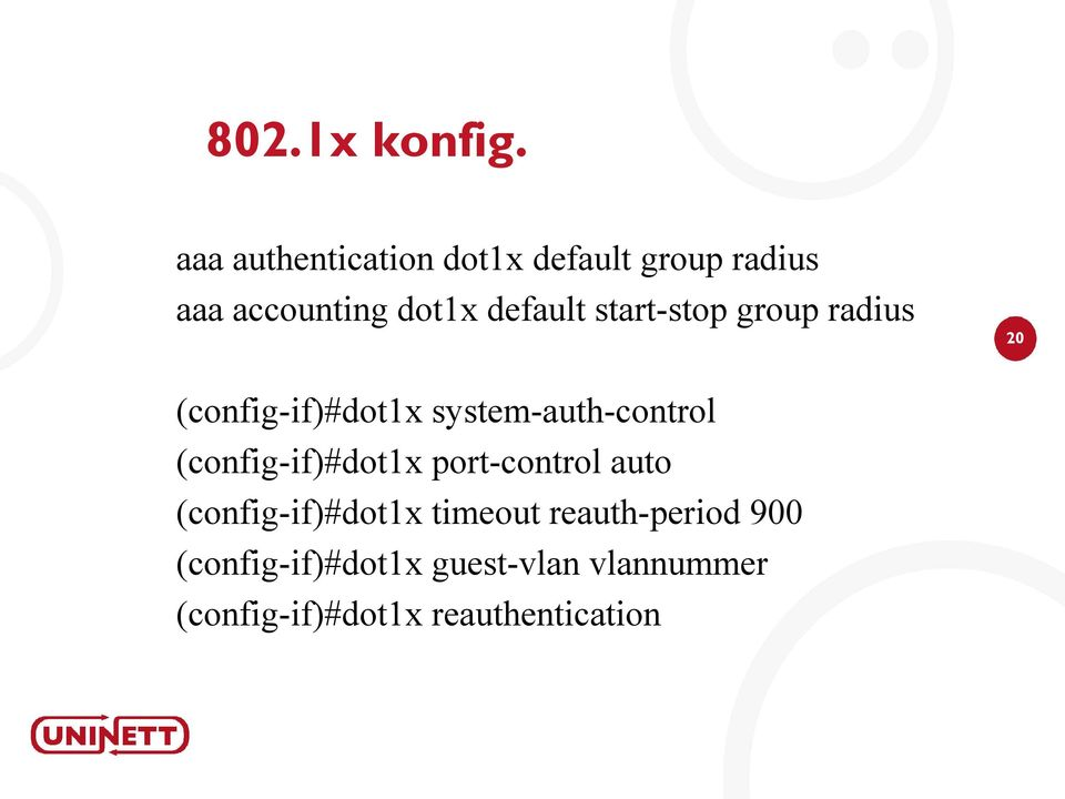 start-stop group radius 20 (config-if)#dot1x system-auth-control