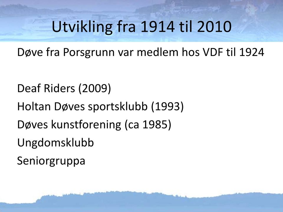 Riders (2009) Holtan Døves sportsklubb (1993)