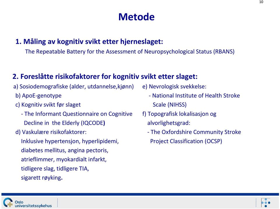 c) Kognitiv svikt før slaget Scale (NIHSS) -The Informant Questionnaire on Cognitive f) Topografisk lokalisasjon og Decline in the Elderly (IQCODE) alvorlighetsgrad: d) Vaskulære