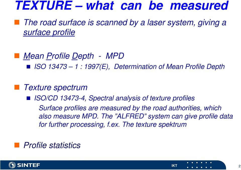 Spectral analysis of texture profiles Surface profiles are measured by the road authorities, which also measure