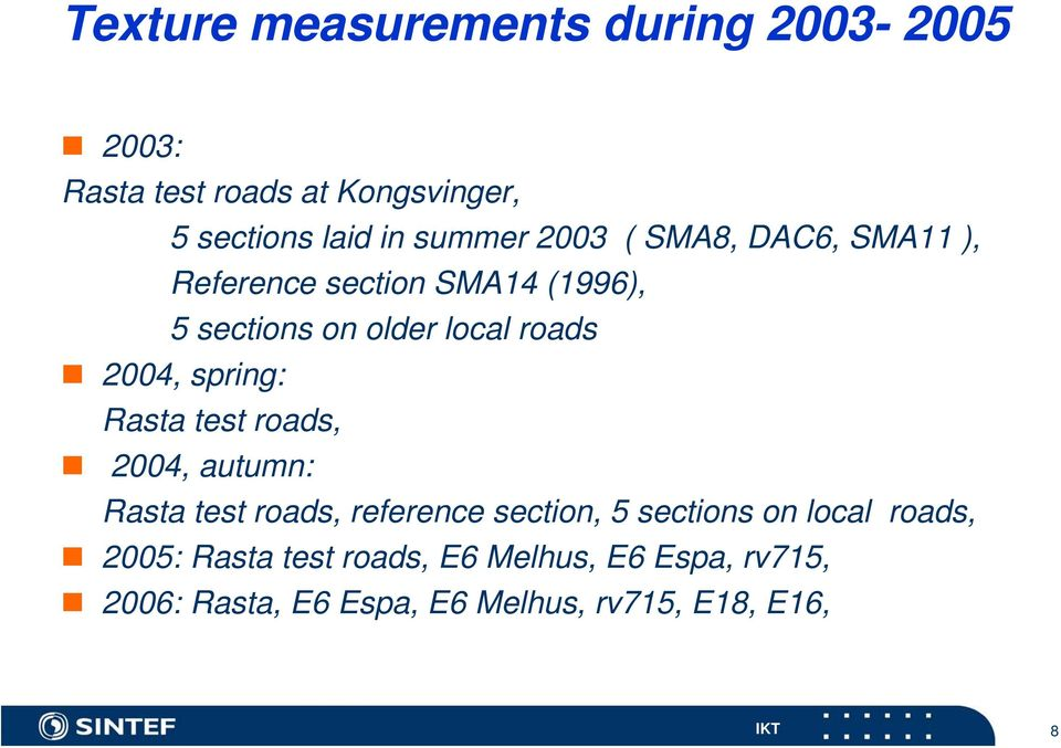 2004, spring: Rasta test roads, 2004, autumn: Rasta test roads, reference section, 5 sections on