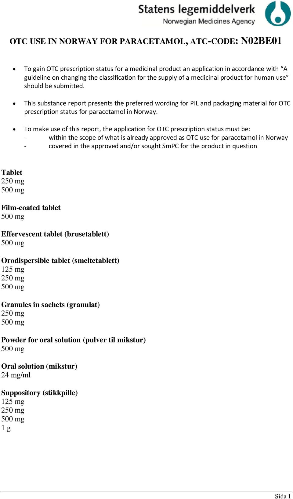 This substance report presents the preferred wording for PIL and packaging material for OTC prescription status for paracetamol in Norway.