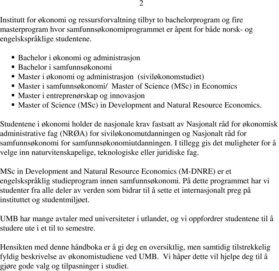 entreprenørskap og innovasjon Master of Science (MSc) in Development and Natural Resource Economics.