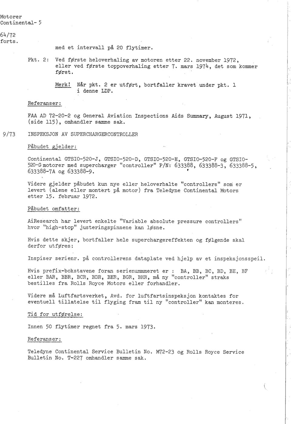 L Referanser: FAA AD 72-20-2 og General Aviation Inspections Aids Sumary ~ August 1971 ~ (side 115) ~ omhandler same sak.