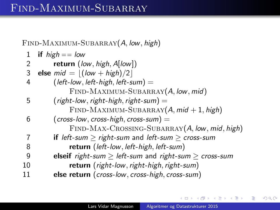 cross-high, cross-sum) = Find-Max-Crossing-Subarray(A, low, mid, high) 7 if left-sum right-sum and left-sum cross-sum 8 return (left-low, left-high,