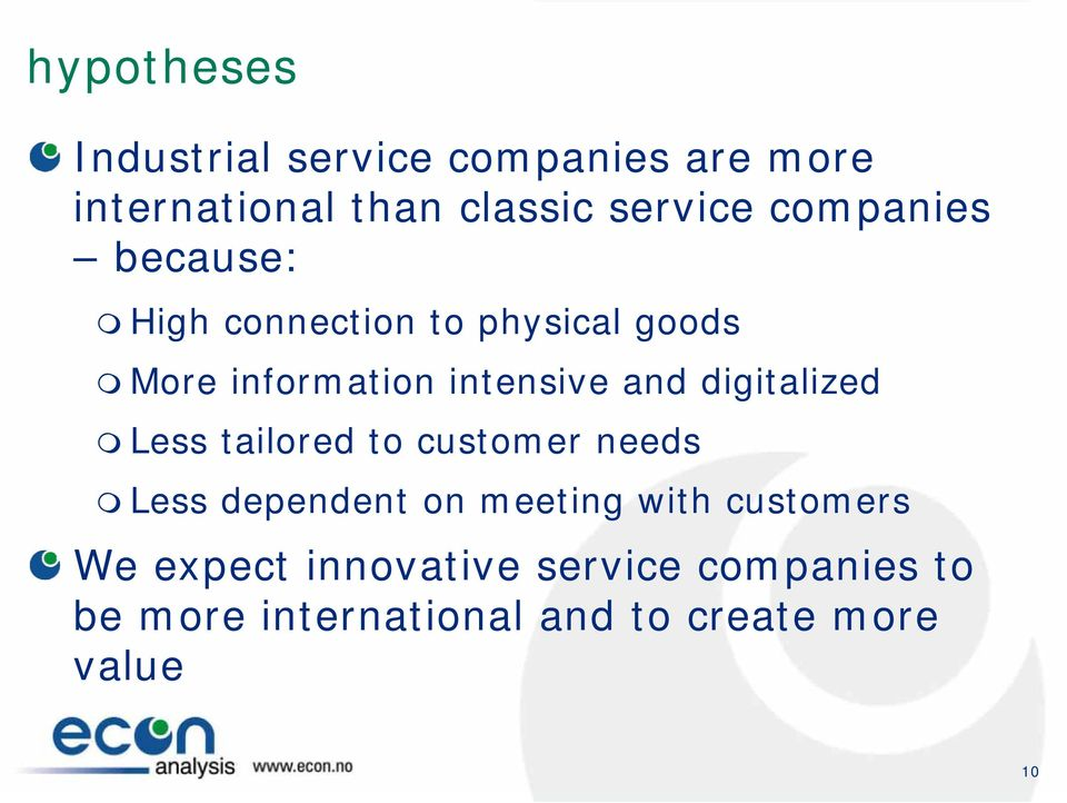 digitalized Less tailored to customer needs Less dependent on meeting with customers