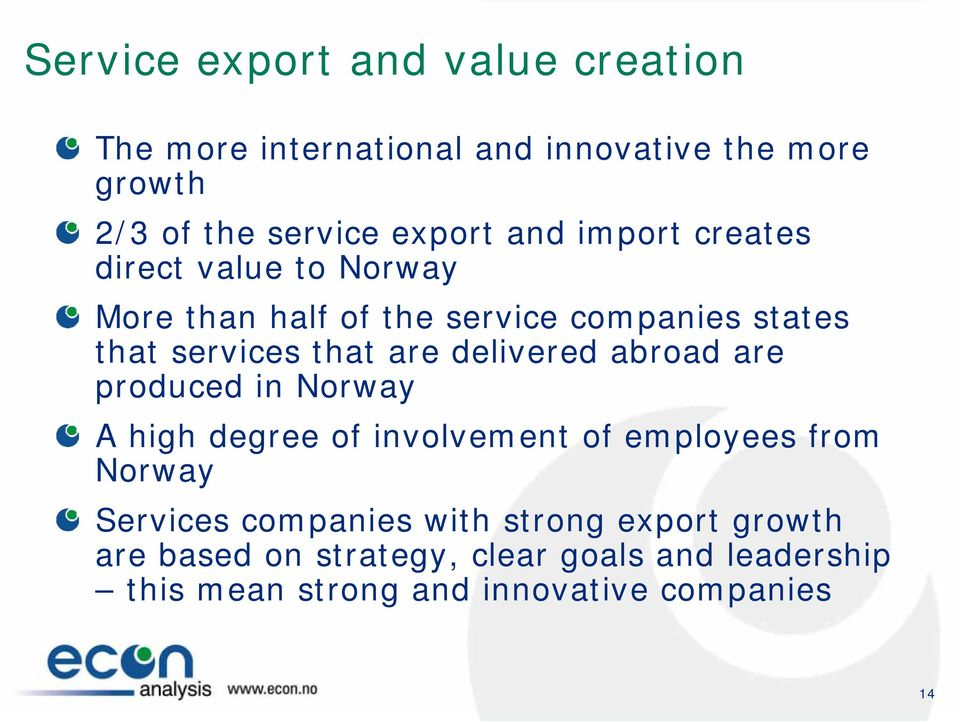 delivered abroad are produced in Norway A high degree of involvement of employees from Norway Services companies