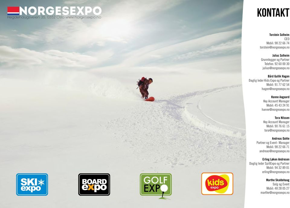 no Hanne Aagaard Key Account Manager Mobil: 45 43 24 91 hanne@norgesexpo.no Tora ilssen Key Account Manager Mobil: 90 76 61 15 tora@norgesexpo.