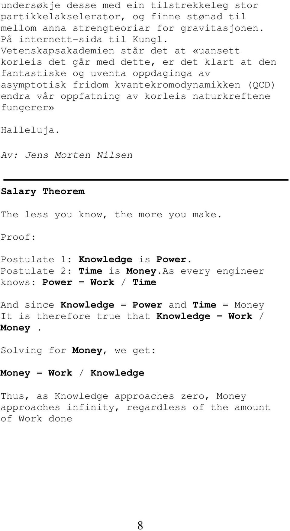 korleis naturkreftene fungerer» Halleluja. Av: Jens Morten Nilsen Salary Theorem The less you know, the more you make. Proof: Postulate 1: Knowledge is Power. Postulate 2: Time is Money.