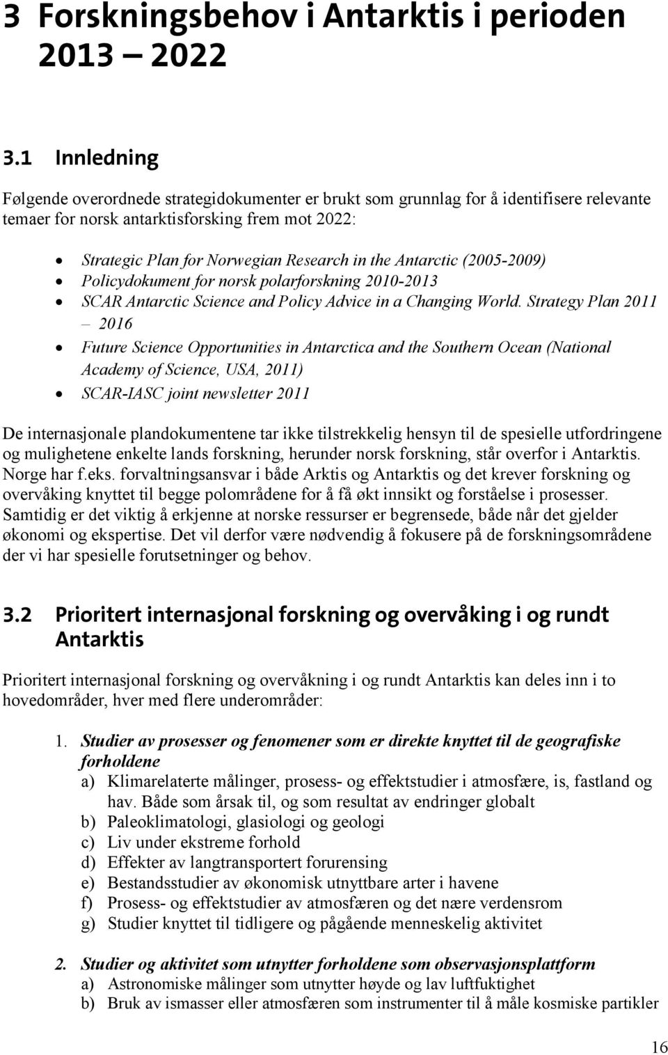 Antarctic (2005-2009) Policydokument for norsk polarforskning 2010-2013 SCAR Antarctic Science and Policy Advice in a Changing World.