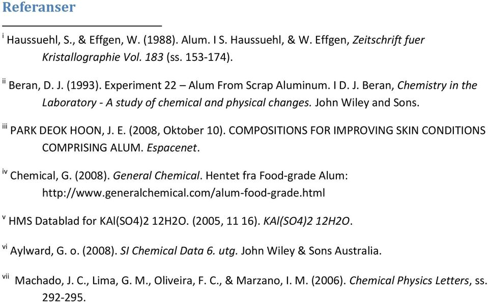 COMPOSITIONS FOR IMPROVING SKIN CONDITIONS COMPRISING ALUM. Espacenet. iv Chemical, G. (2008). General Chemical. Hentet fra Food-grade Alum: http://www.generalchemical.com/alum-food-grade.