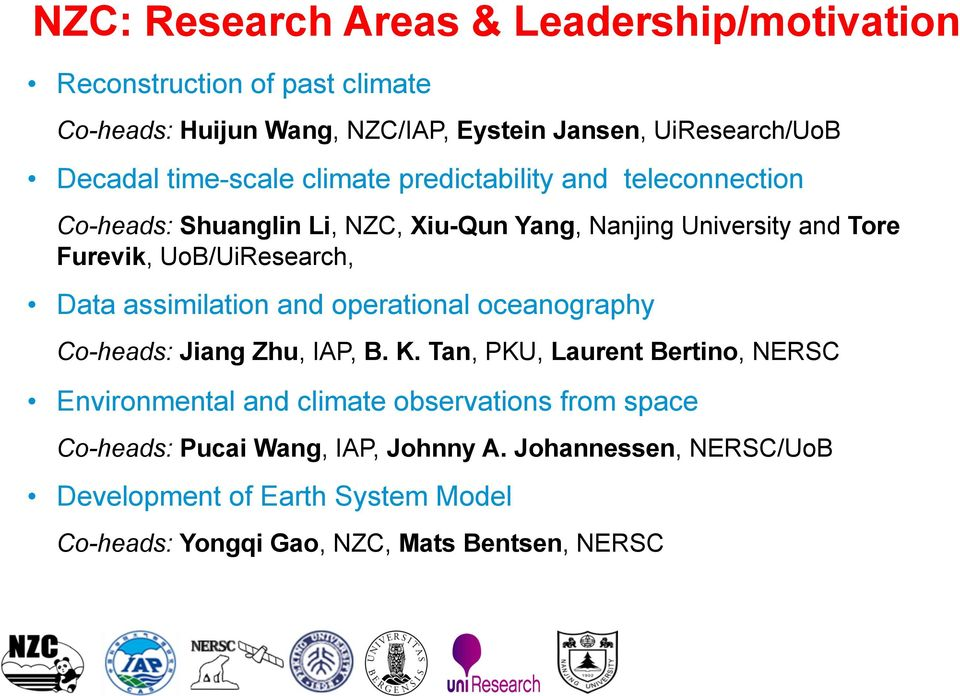 Data assimilation and operational oceanography Co-heads: Jiang Zhu, IAP, B. K.