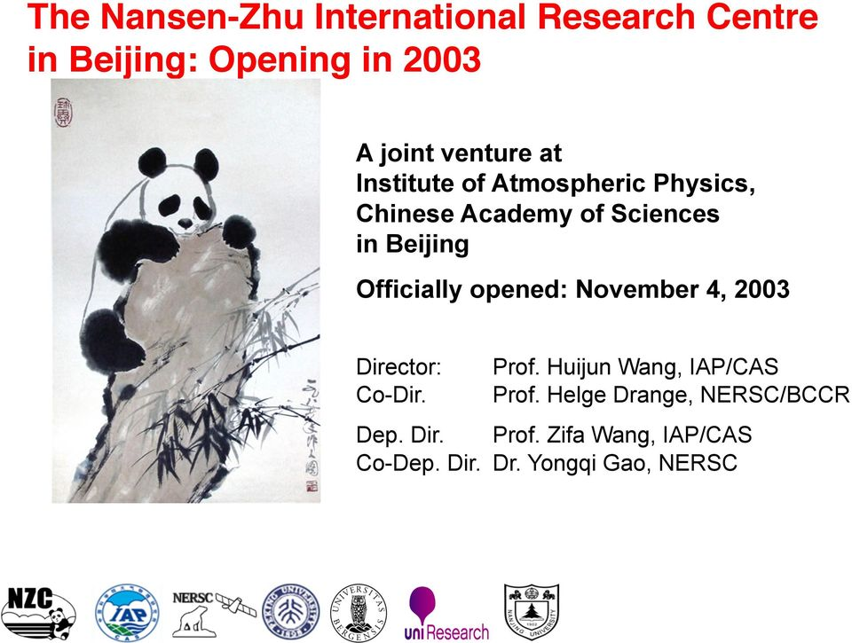 Officially opened: November 4, 2003 Director: Prof. Huijun Wang, IAP/CAS Co-Dir. Prof. Helge Drange, NERSC/BCCR Dep.
