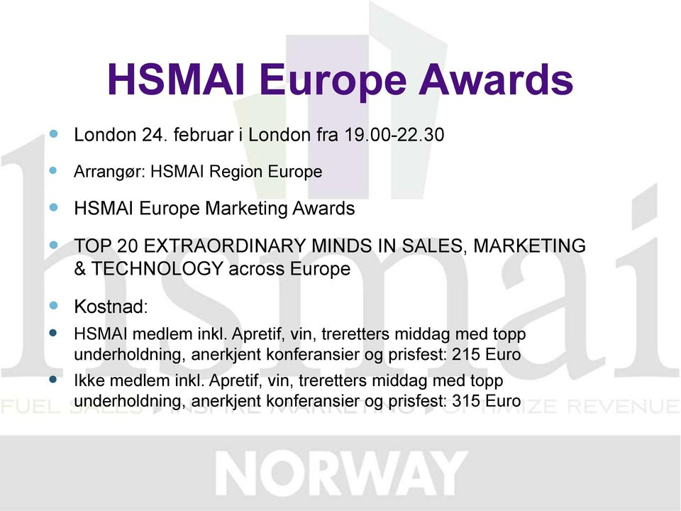 TECHNOLOGY across Europe Kostnad: HSMAI medlem inkl.