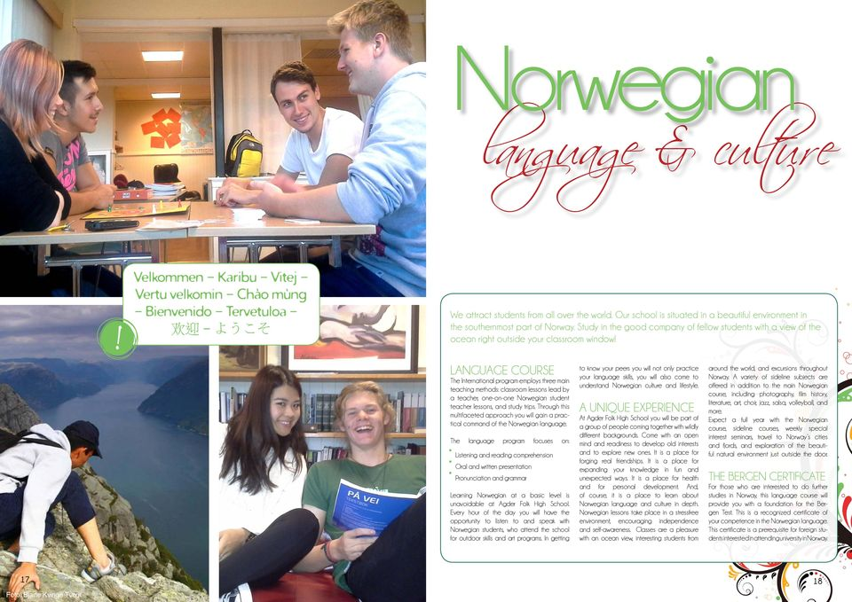LANGUAGE COURSE The International program employs three main teaching methods: classroom lessons lead by a teacher, one-on-one Norwegian student teacher lessons, and study trips.