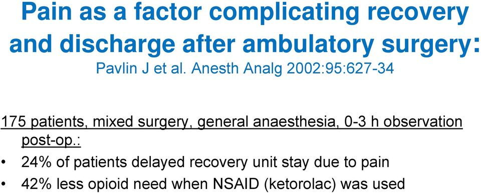 Anesth Analg 2002:95:627-34 175 patients, mixed surgery, general