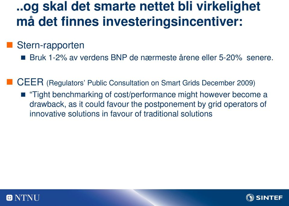 CEER (Regulators Public Consultation on Smart Grids December 2009) Tight benchmarking of