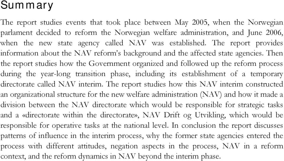 Then the report studies how the Government organized and followed up the reform process during the year-long transition phase, including its establishment of a temporary directorate called NAV