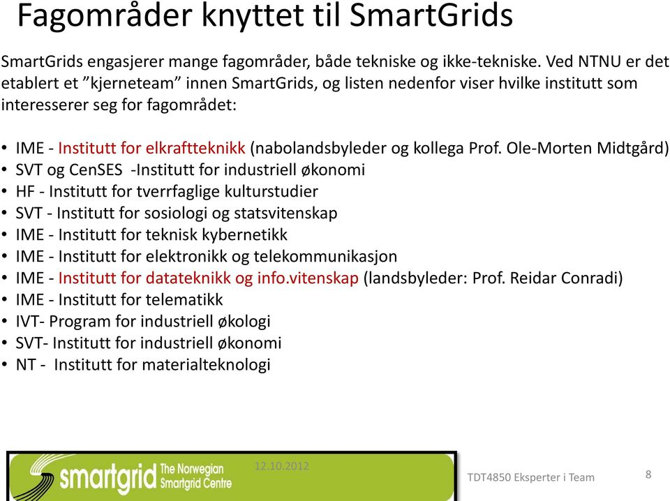 Prof. Ole-Morten Midtgård) SVT og CenSES -Institutt for industriell økonomi HF - Institutt for tverrfaglige kulturstudier SVT - Institutt for sosiologi og statsvitenskap IME - Institutt for teknisk