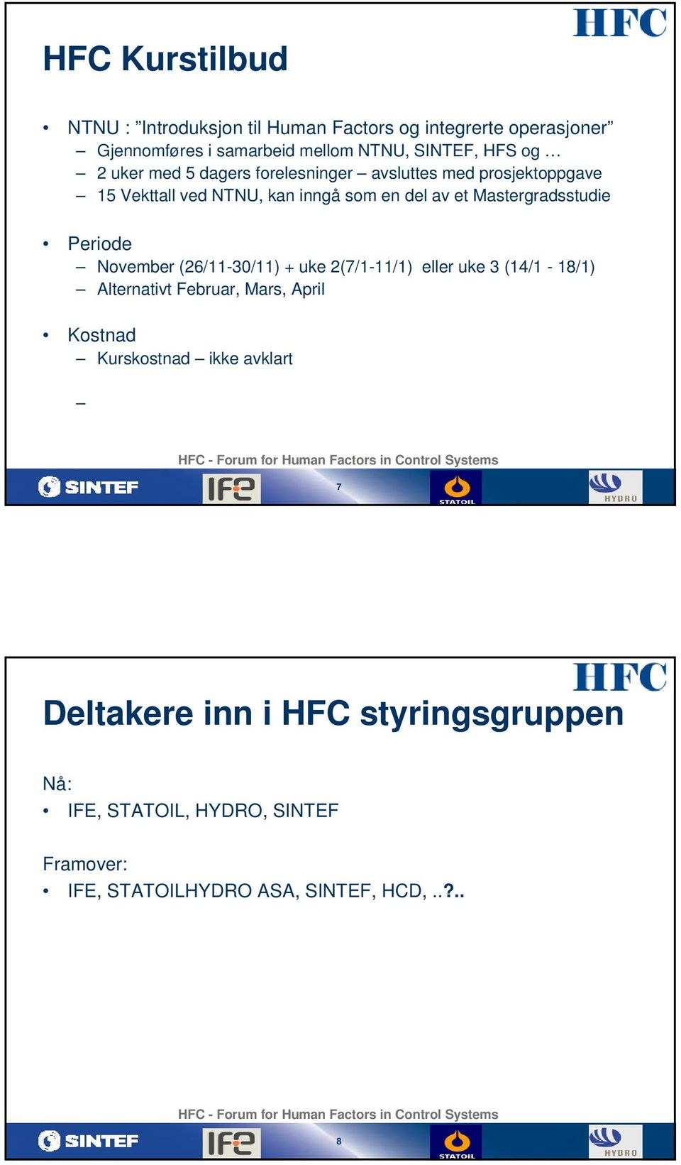 2(7/1-11/1) eller uke 3 (14/1-18/1) Alternativt Februar, Mars, April Kostnad Kurskostnad ikke avklart HFC - Forum for Human Factors in Control Systems 7