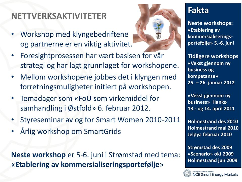 Styreseminar av og for Smart Women 2010-2011 Årlig workshop om SmartGrids Neste workshop er 5-6.