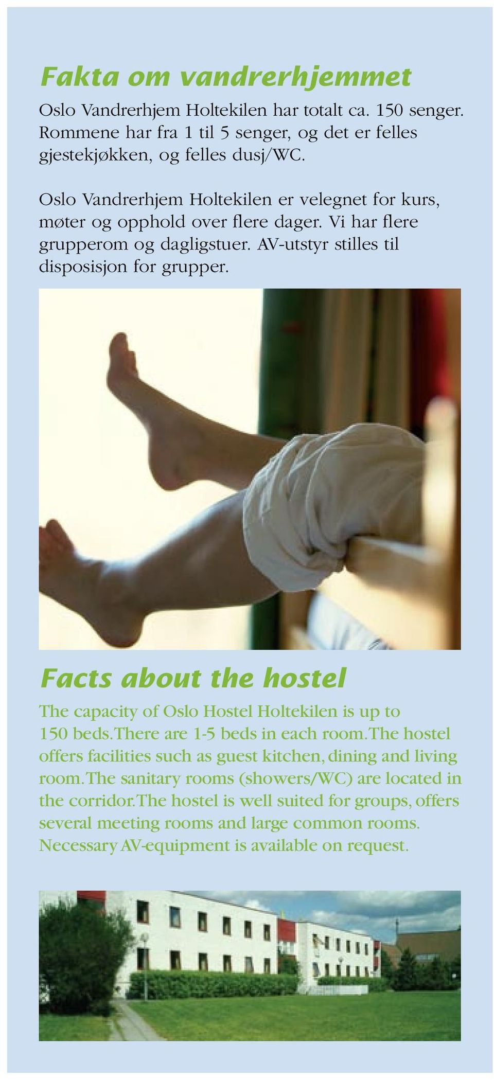 Facts about the hostel The capacity of Oslo Hostel Holtekilen is up to 150 beds. There are 1-5 beds in each room.