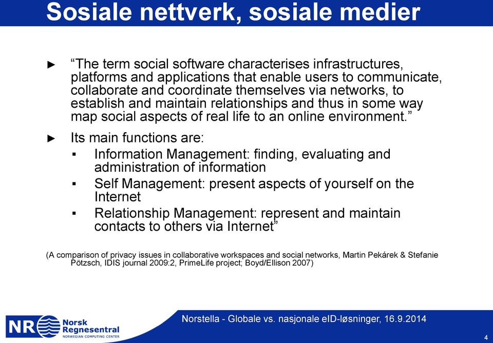 Its main functions are: Information Management: finding, evaluating and administration of information Self Management: present aspects of yourself on the Internet Relationship