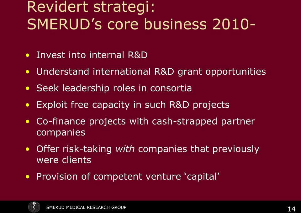capacity in such R&D projects Co-finance projects with cash-strapped partner companies