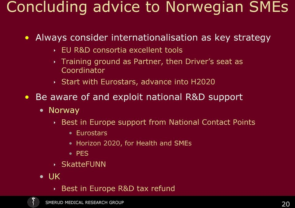 advance into H2020 Be aware of and exploit national R&D support Norway UK Best in Europe support from