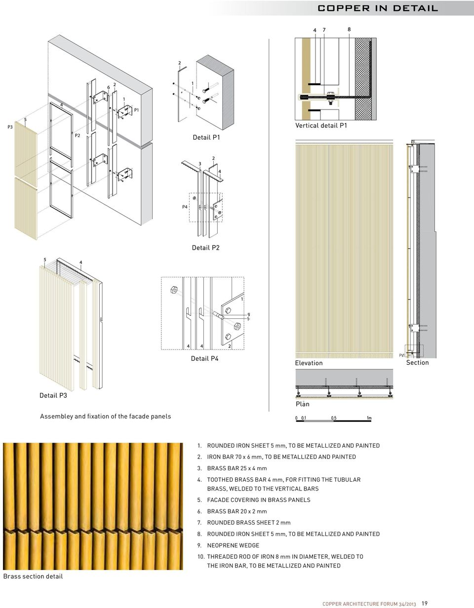 TOOTHED BRASS BAR 4 mm, FOR FITTING THE TUBULAR BRASS, WELDED TO THE VERTICAL BARS 5. FACADE COVERING IN BRASS PANELS 6.