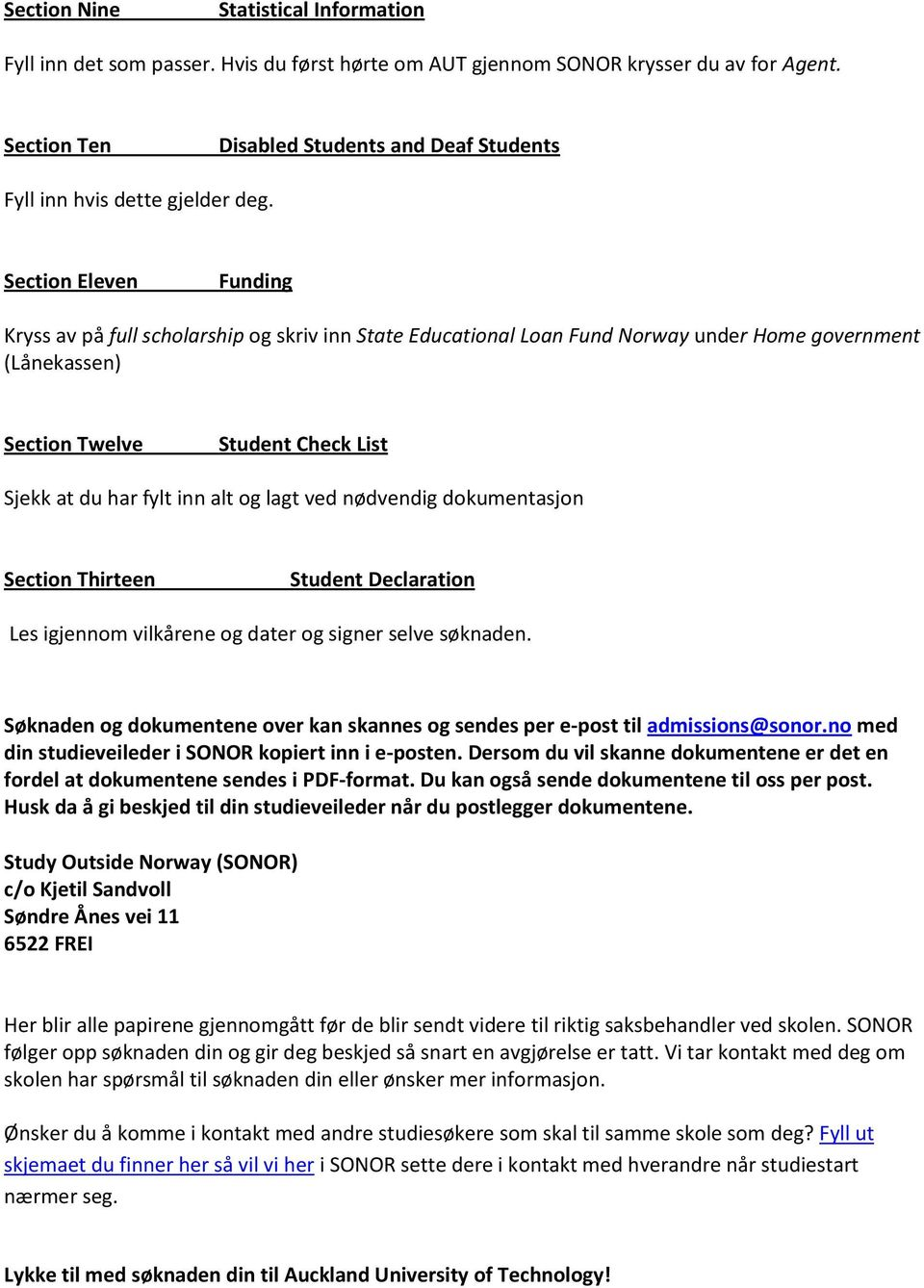 Section Eleven Funding Kryss av på full scholarship og skriv inn State Educational Loan Fund Norway under Home government (Lånekassen) Section Twelve Student Check List Sjekk at du har fylt inn alt