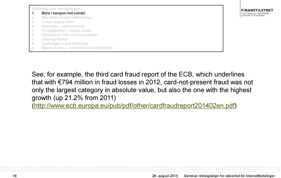 Minimumskrav ikke ønske om detaljstyring See, for example, the third card fraud report of the ECB, which underlines that with 794 million in fraud losses in 2012, card-not-present