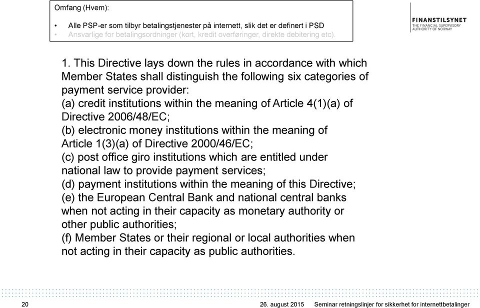 Article 4(1)(a) of Directive 2006/48/EC; (b) electronic money institutions within the meaning of Article 1(3)(a) of Directive 2000/46/EC; (c) post office giro institutions which are entitled under