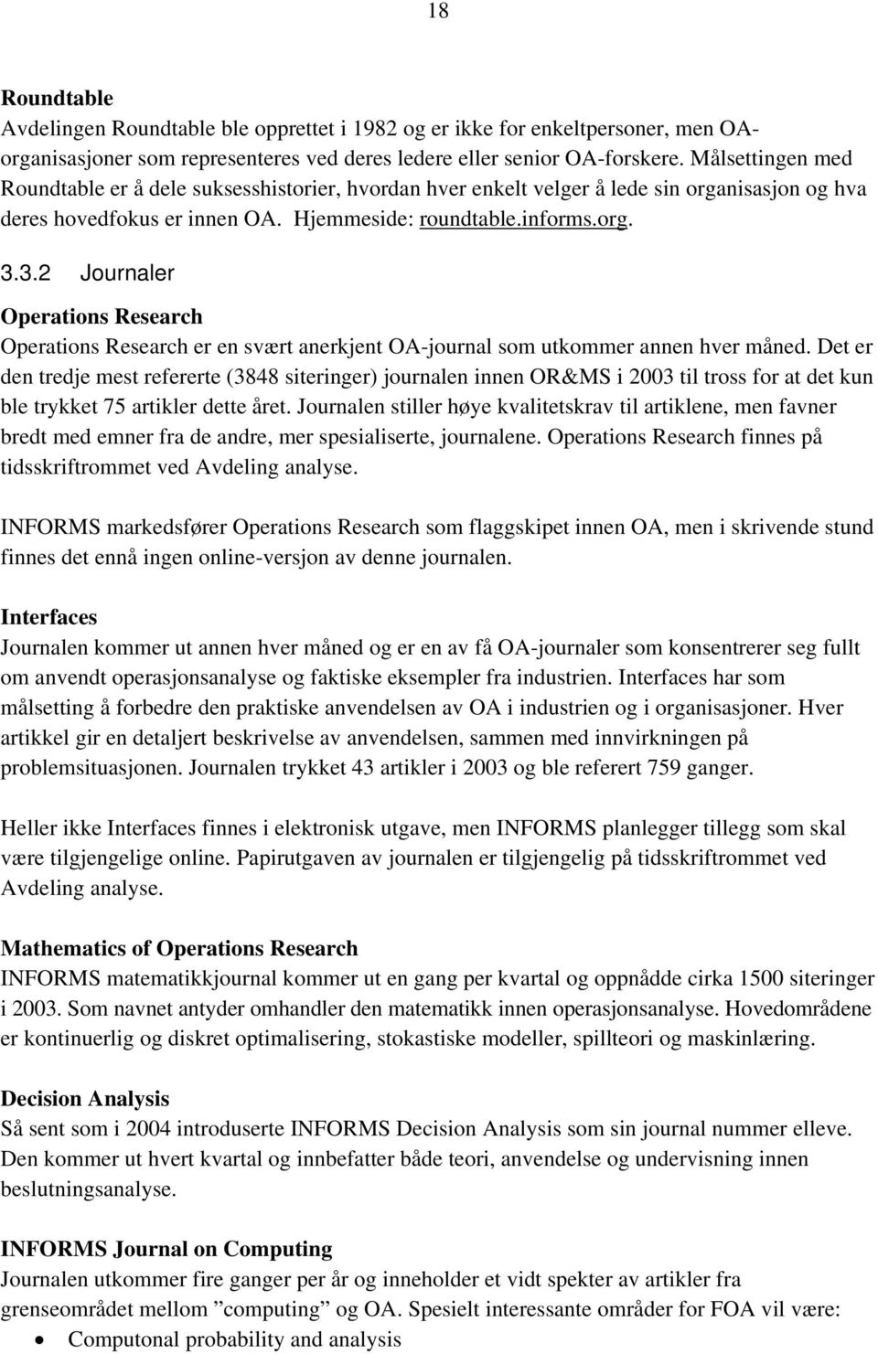 3.2 Journaler Operations Research Operations Research er en svært anerkjent OA-journal som utkommer annen hver måned.