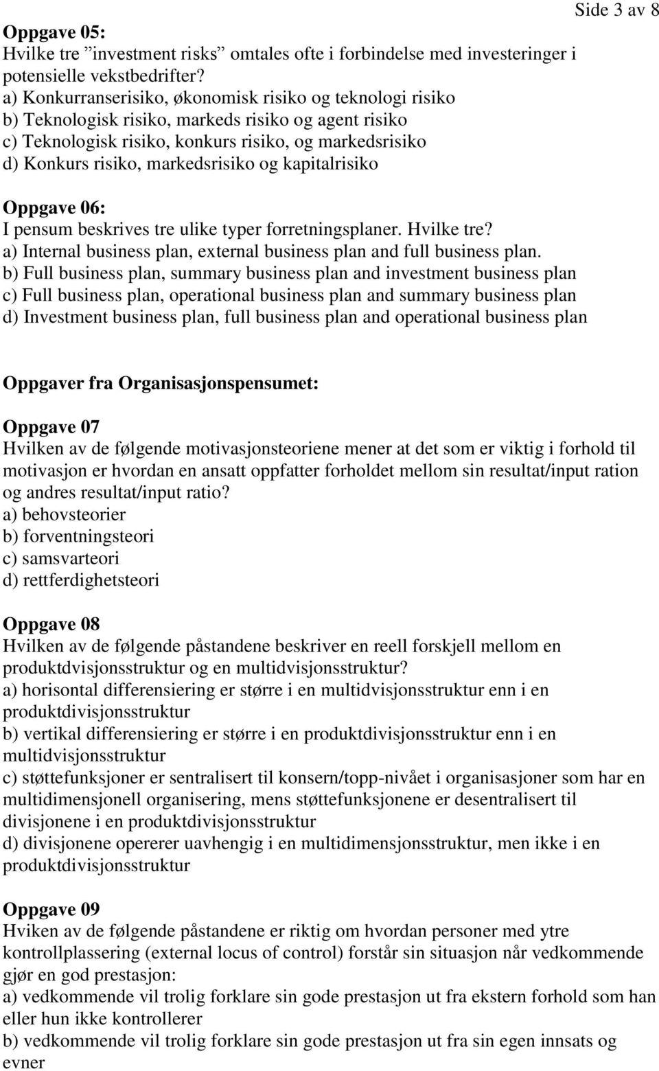markedsrisiko og kapitalrisiko Oppgave 06: I pensum beskrives tre ulike typer forretningsplaner. Hvilke tre? a) Internal business plan, external business plan and full business plan.